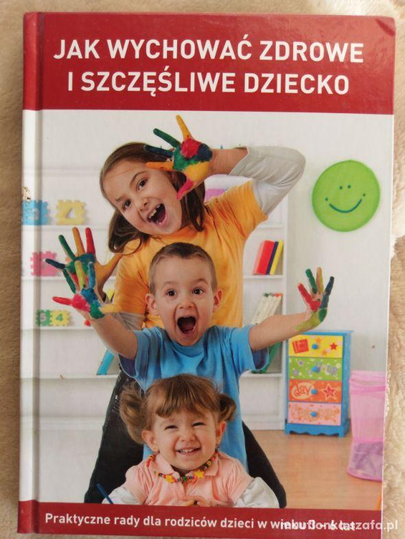 Jak wychować zdrowe i szczęśliwe dziecko poradnik
